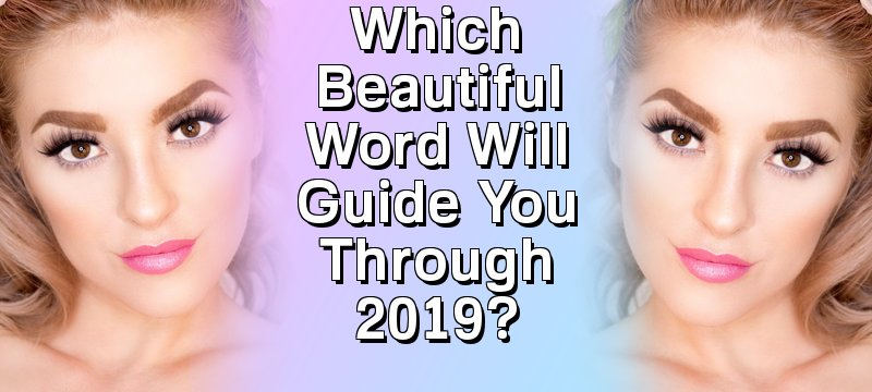 Which Beautiful Word Will Guide You Through 2019?
