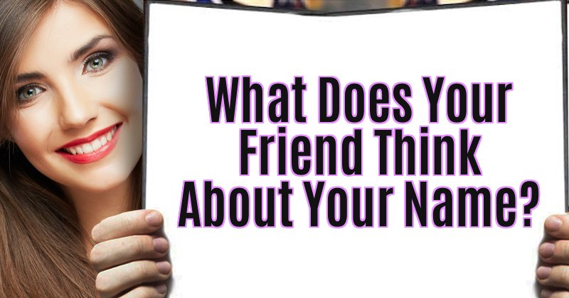 What Does Your Friend Think About Your Name?