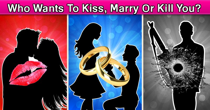 who wants to kiss  marry or kill you